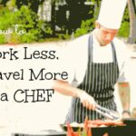 How to Work Less and Travel More as a Chef