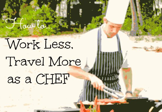 How I work less and travel more as a chef.