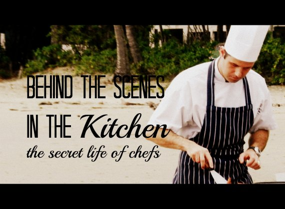 Behind The scenes in the kitchen chef secrets