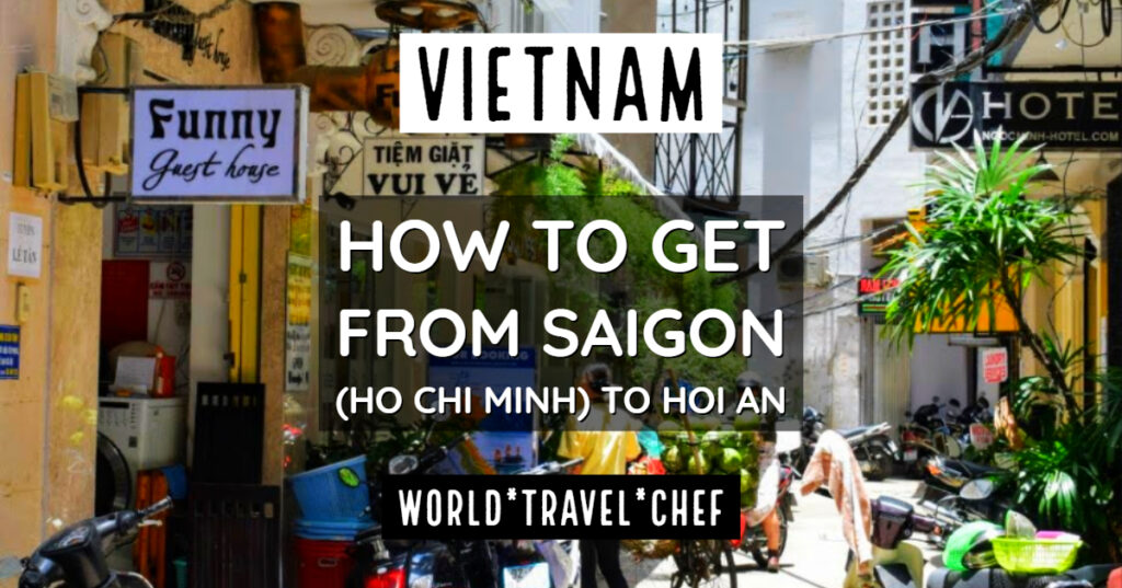 Vietnam How to Get From Saigon Ho Chi Minh to Hoi An and Danang
