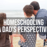 Homeschooling Our Kids. A Homeschool Dad's Perspective